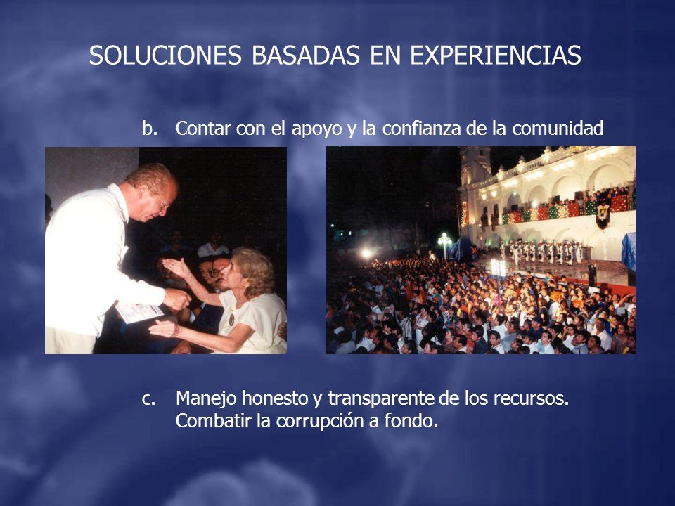 SOLUCIONES BASADAS EN EXPERIENCIAS b.Contar con el apoyo y la confianza de la comunidad c.Manejo honesto y transparente de los recursos.