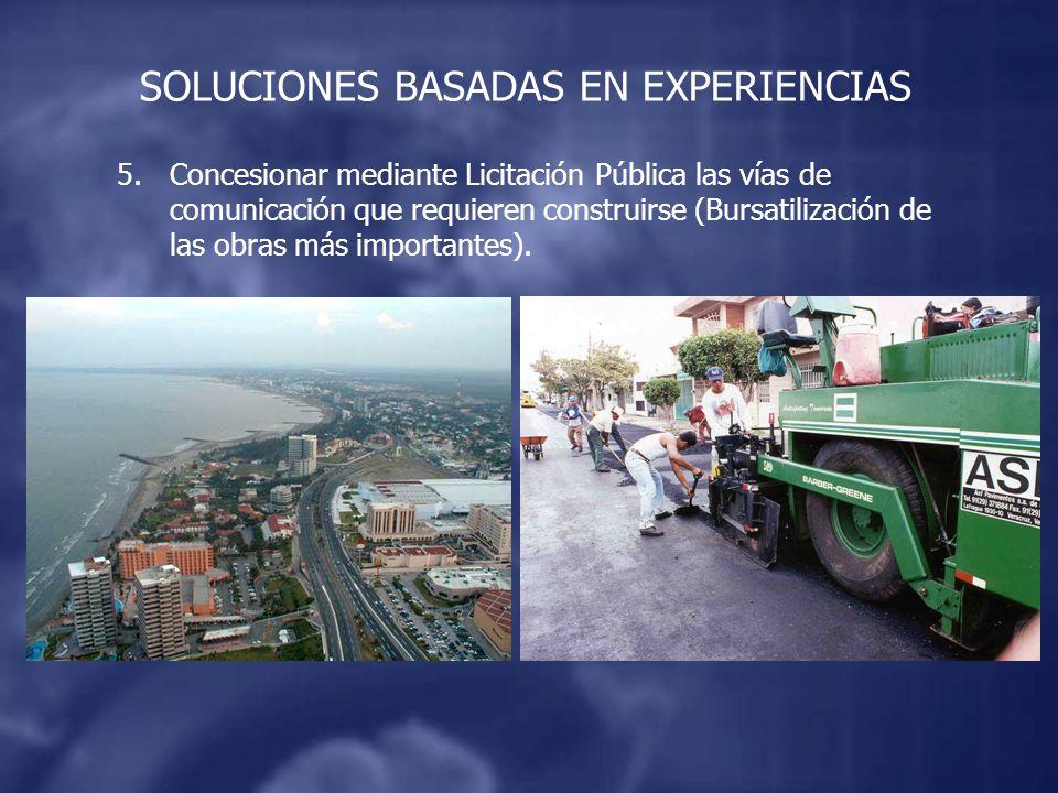 5.Concesionar mediante Licitación Pública las vías de comunicación que requieren construirse (Bursatilización de las obras más importantes).