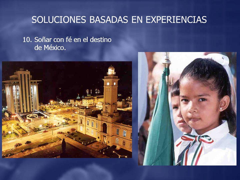 10.Soñar con fé en el destino de México. SOLUCIONES BASADAS EN EXPERIENCIAS
