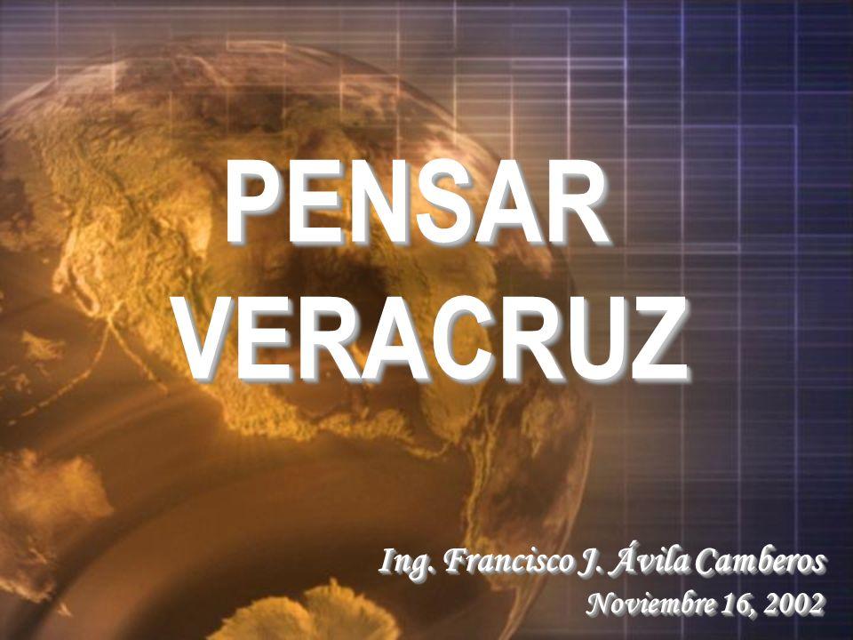 PENSARVERACRUZPENSARVERACRUZ Ing. Francisco J. Ávila Camberos Noviembre 16, 2002 Ing.