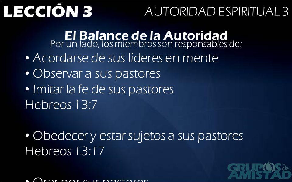 LECCIÓN 3 AUTORIDAD ESPIRITUAL 3 El Balance de la Autoridad Por un lado, los miembros son responsables de: Acordarse de sus lideres en mente Observar