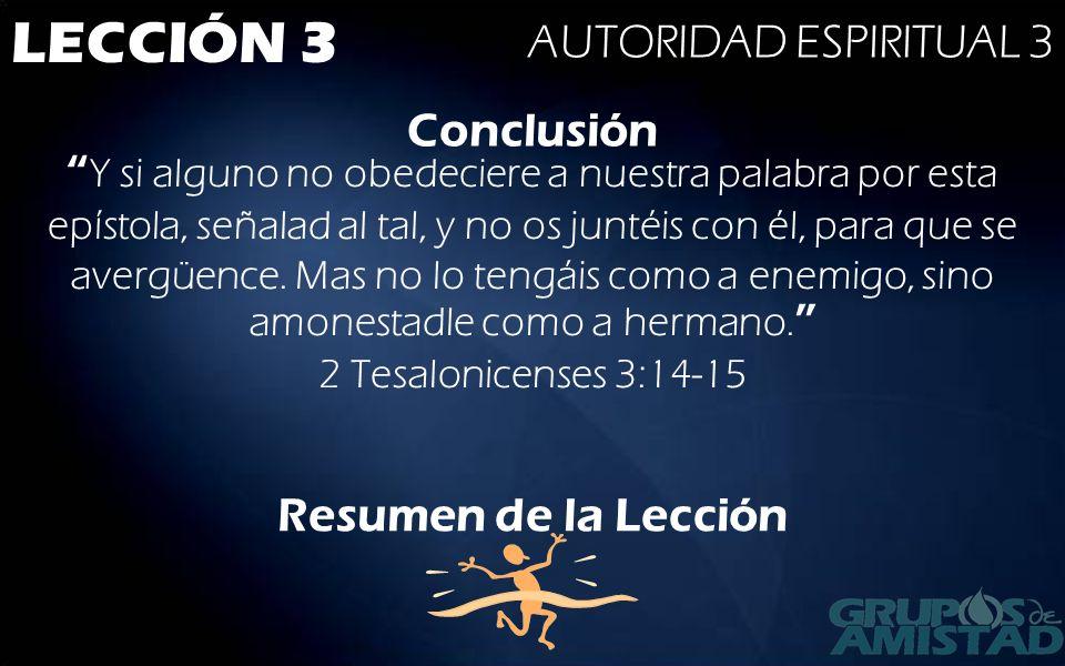 LECCIÓN 3 AUTORIDAD ESPIRITUAL 3 Conclusión Y si alguno no obedeciere a nuestra palabra por esta epístola, señalad al tal, y no os juntéis con él, par