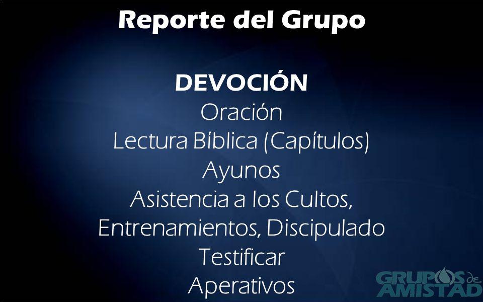 Reporte del Grupo DEVOCIÓN Oración Lectura Bíblica (Capítulos) Ayunos Asistencia a los Cultos, Entrenamientos, Discipulado Testificar Aperativos