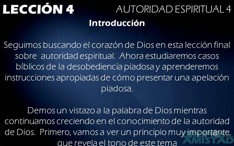LECCIÓN 4 AUTORIDAD ESPIRITUAL 4 Introducción Seguimos buscando el corazón de Dios en esta lección final sobre autoridad espiritual. Ahora estudiaremo