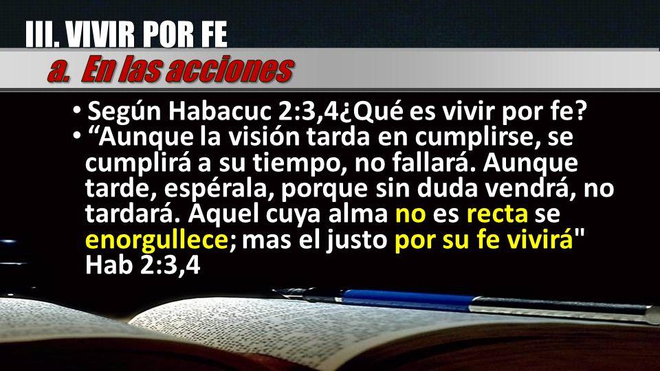 Según Habacuc 2:3,4¿Qué es vivir por fe? Según Habacuc 2:3,4¿Qué es vivir por fe? Aunque la visión tarda en cumplirse, se cumplirá a su tiempo, no fal