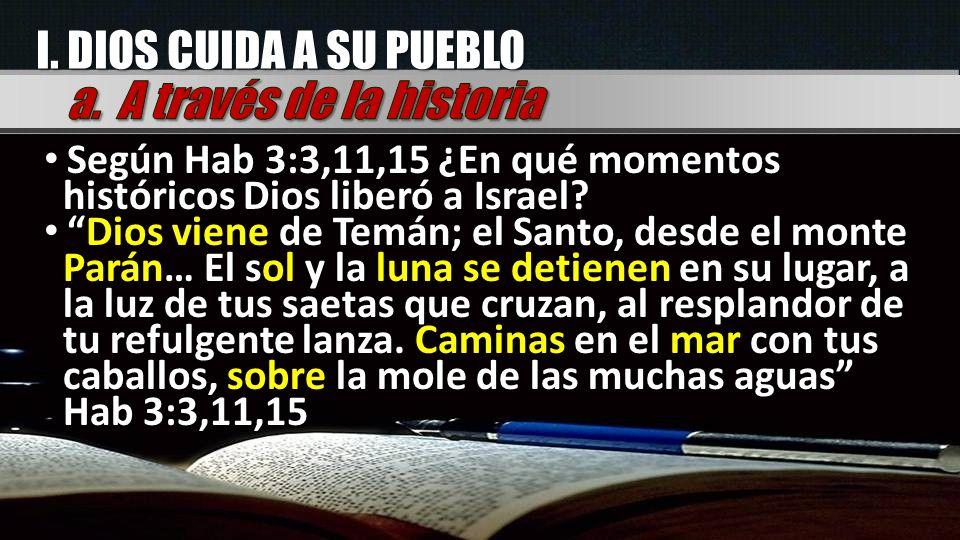 I. DIOS CUIDA A SU PUEBLO Según Hab 3:3,11,15 ¿En qué momentos históricos Dios liberó a Israel? Según Hab 3:3,11,15 ¿En qué momentos históricos Dios l
