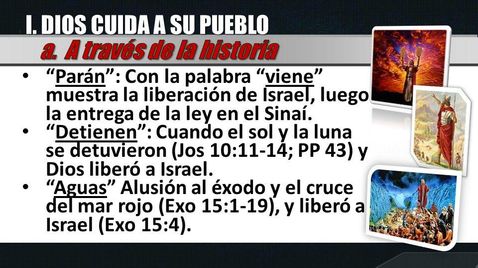 Parán: Con la palabra viene muestra la liberación de Israel, luego la entrega de la ley en el Sinaí. Detienen: Cuando el sol y la luna se detuvieron (