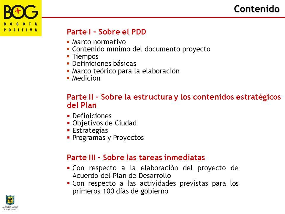 Contenido Parte I – Sobre el PDD Marco normativo Contenido mínimo del documento proyecto Tiempos Definiciones básicas Marco teórico para la elaboració