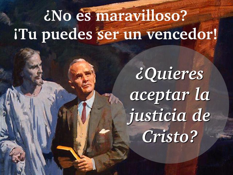 ¿No es maravilloso? ¡Tu puedes ser un vencedor! ¿Quieres aceptar la justicia de Cristo?