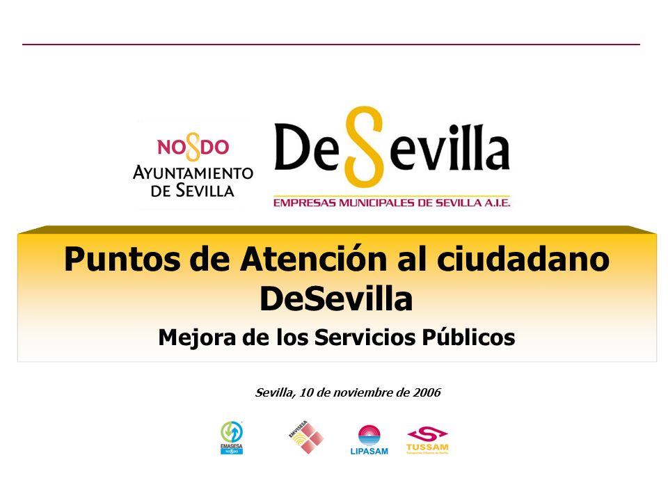 Puntos de Atención al ciudadano DeSevilla Mejora de los Servicios Públicos Sevilla, 10 de noviembre de 2006