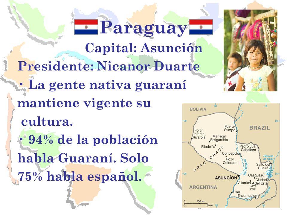 Paraguay Capital: Asunción Presidente: Nicanor Duarte La gente nativa guaraní mantiene vigente su cultura. 94% de la población habla Guaraní. Solo 75%
