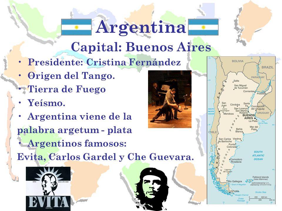 Argentina Capital: Buenos Aires Presidente: Cristina Fernández Origen del Tango. Tierra de Fuego Yeísmo. Argentina viene de la palabra argetum - plata
