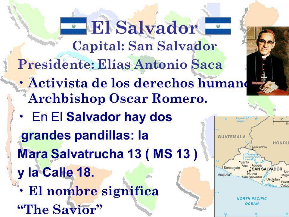 El Salvador Capital: San Salvador Presidente: Elías Antonio Saca Activista de los derechos humanos Archbishop Oscar Romero. En El Salvador hay dos gra