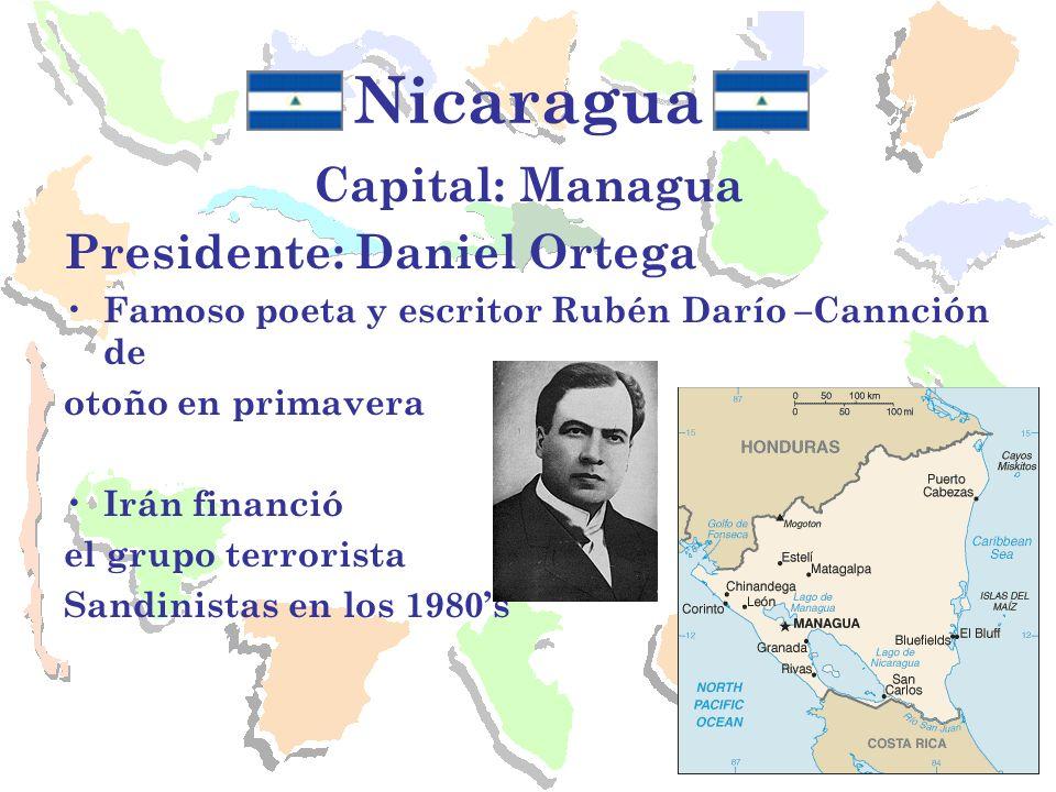Nicaragua Capital: Managua Presidente: Daniel Ortega Famoso poeta y escritor Rubén Darío –Cannción de otoño en primavera Irán financió el grupo terror