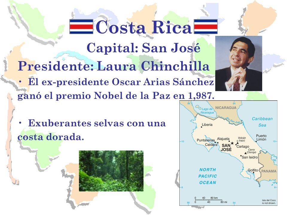 Costa Rica Capital: San José Presidente: Laura Chinchilla El ex-presidente Oscar Arias Sánchez ganó el premio Nobel de la Paz en 1,987. Exuberantes se