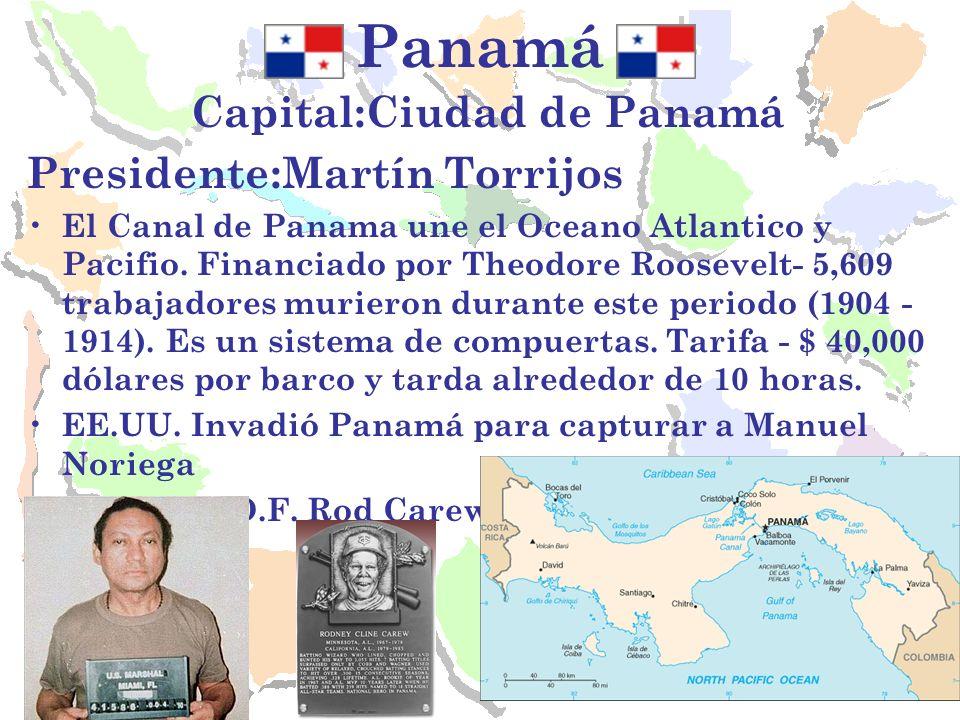 Panamá Capital:Ciudad de Panamá Presidente:Martín Torrijos El Canal de Panama une el Oceano Atlantico y Pacifio. Financiado por Theodore Roosevelt- 5,