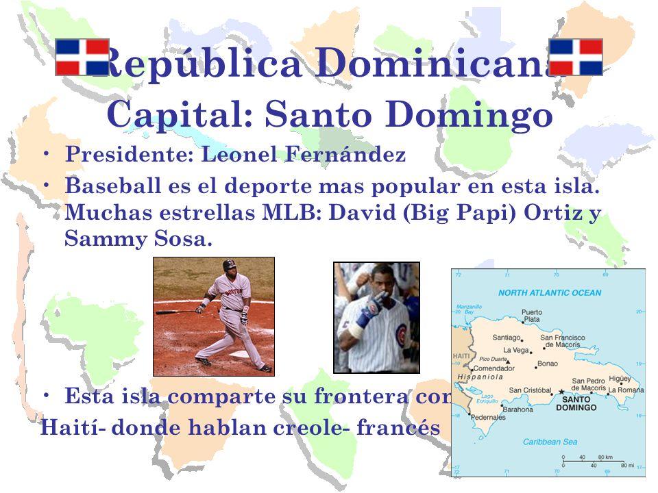 República Dominicana Capital: Santo Domingo Presidente: Leonel Fernández Baseball es el deporte mas popular en esta isla. Muchas estrellas MLB: David