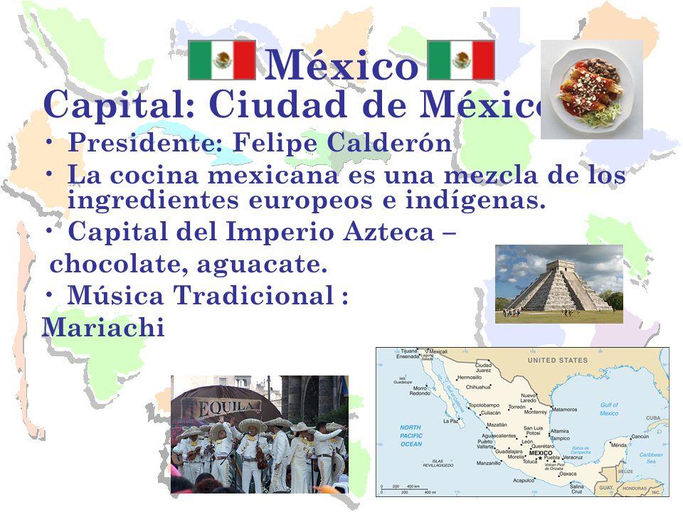 México Capital: Ciudad de México Presidente: Felipe Calderón La cocina mexicana es una mezcla de los ingredientes europeos e indígenas. Capital del Im