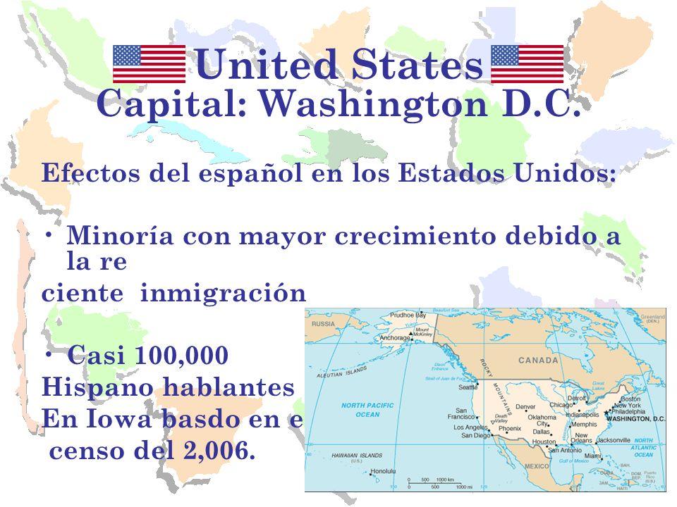 United States Capital: Washington D.C. Efectos del español en los Estados Unidos: Minoría con mayor crecimiento debido a la re ciente inmigración Casi