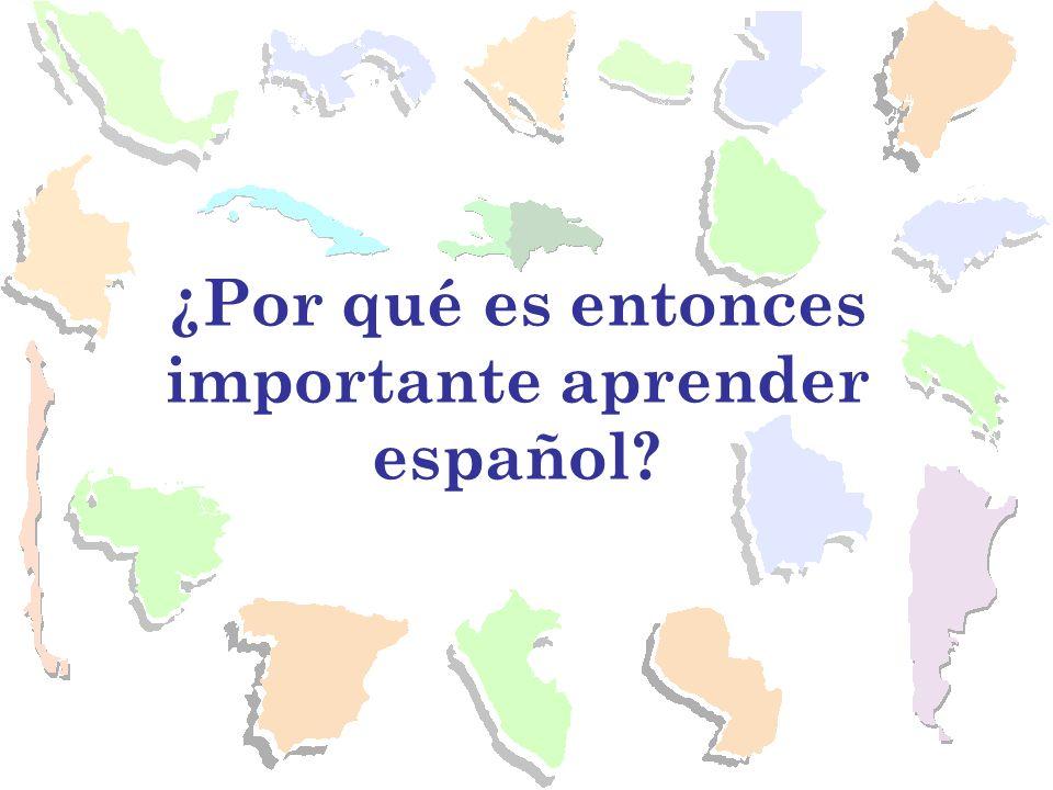 ¿Por qué es entonces importante aprender español?