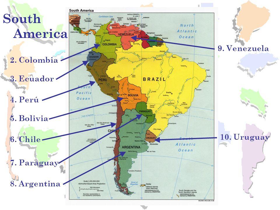 South America 9. Venezuela 10. Uruguay 2. Colombia 3. Ecuador 8. Argentina 7. Paraguay 6. Chile 5. Bolivia 4. Perú