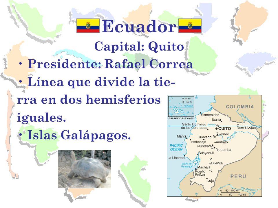 Ecuador Capital: Quito Presidente: Rafael Correa Línea que divide la tie- rra en dos hemisferios iguales. Islas Galápagos.