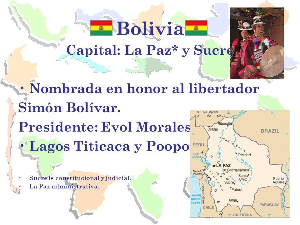 Bolivia Capital: La Paz* y Sucre Nombrada en honor al libertador Simón Bolívar. Presidente: Evol Morales Lagos Titicaca y Poopo. Sucre is constitucion