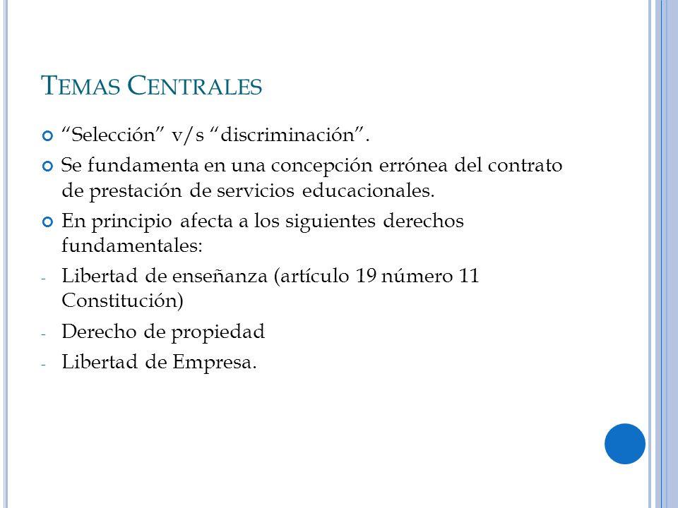 T EMAS C ENTRALES Selección v/s discriminación. Se fundamenta en una concepción errónea del contrato de prestación de servicios educacionales. En prin