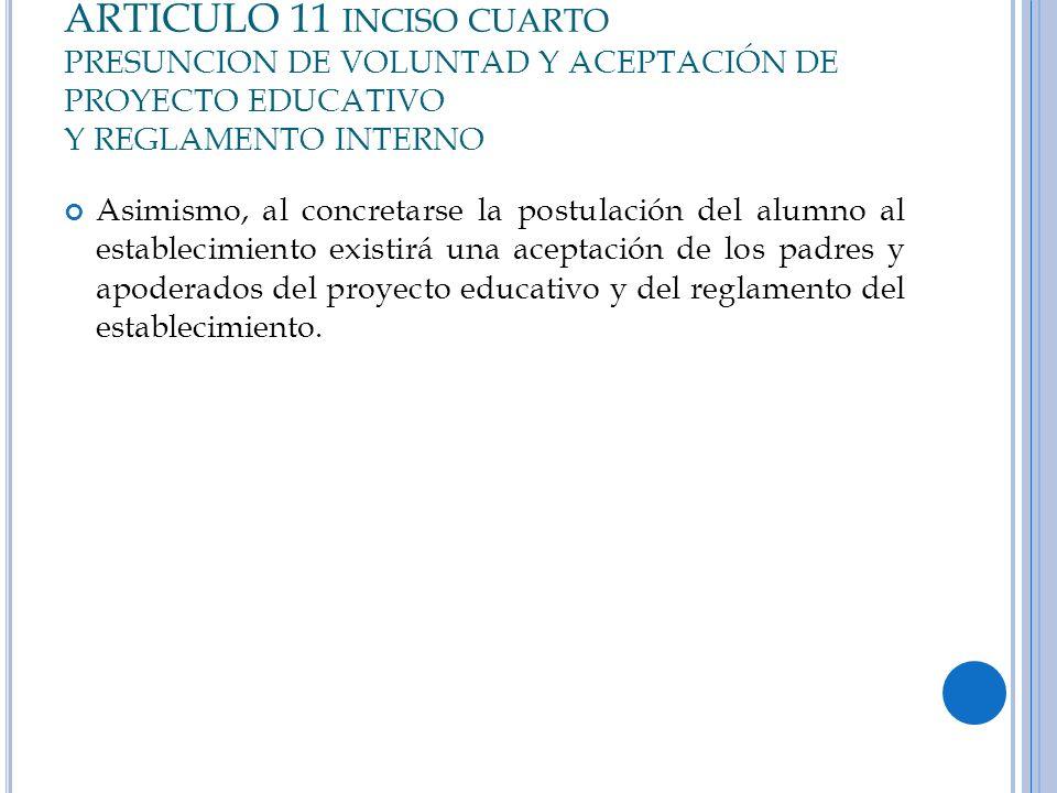 ARTICULO 11 INCISO CUARTO PRESUNCION DE VOLUNTAD Y ACEPTACIÓN DE PROYECTO EDUCATIVO Y REGLAMENTO INTERNO Asimismo, al concretarse la postulación del a