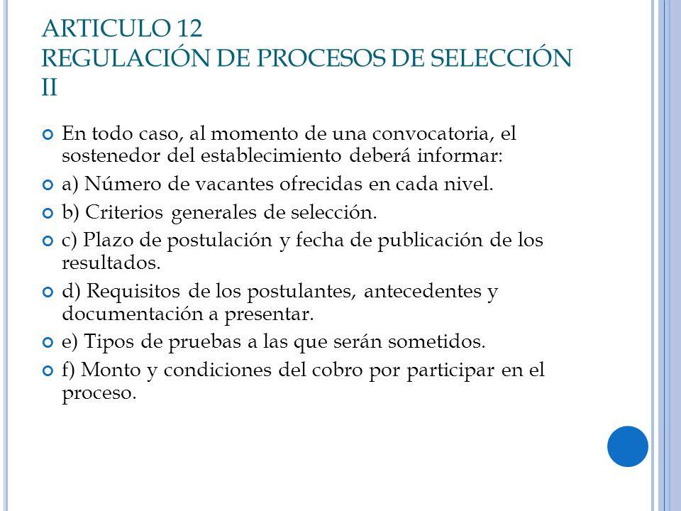 ARTICULO 12 REGULACIÓN DE PROCESOS DE SELECCIÓN II En todo caso, al momento de una convocatoria, el sostenedor del establecimiento deberá informar: a)