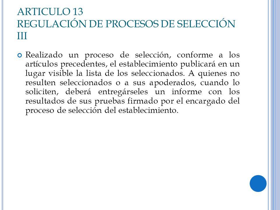 ARTICULO 13 REGULACIÓN DE PROCESOS DE SELECCIÓN III Realizado un proceso de selección, conforme a los artículos precedentes, el establecimiento public