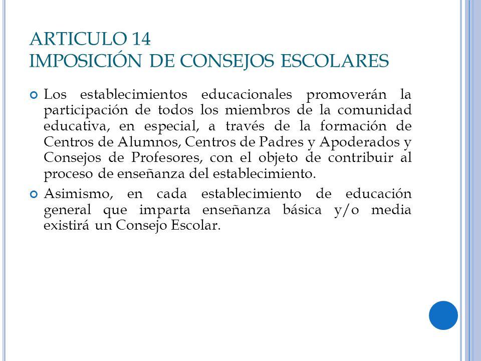 ARTICULO 14 IMPOSICIÓN DE CONSEJOS ESCOLARES Los establecimientos educacionales promoverán la participación de todos los miembros de la comunidad educ