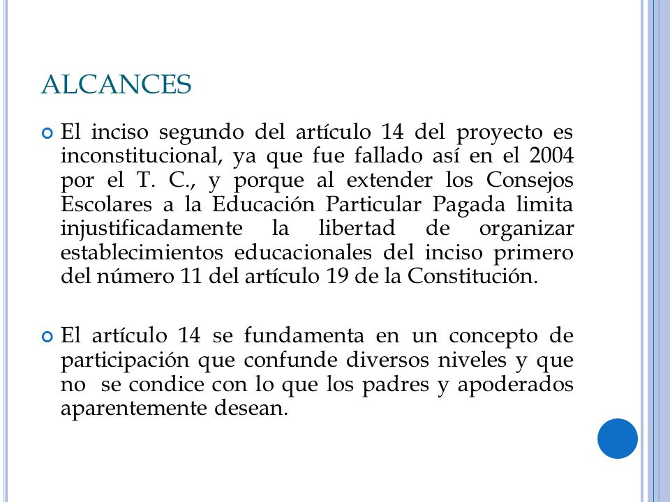 ALCANCES El inciso segundo del artículo 14 del proyecto es inconstitucional, ya que fue fallado así en el 2004 por el T. C., y porque al extender los
