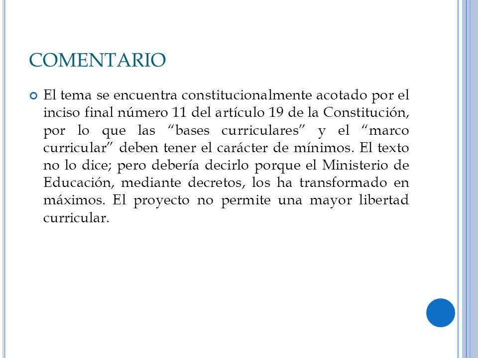 COMENTARIO El tema se encuentra constitucionalmente acotado por el inciso final número 11 del artículo 19 de la Constitución, por lo que las bases cur