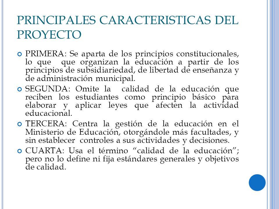 PRINCIPALES CARACTERISTICAS DEL PROYECTO PRIMERA: Se aparta de los principios constitucionales, lo que que organizan la educación a partir de los prin