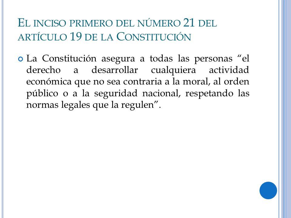 E L INCISO PRIMERO DEL NÚMERO 21 DEL ARTÍCULO 19 DE LA C ONSTITUCIÓN La Constitución asegura a todas las personas el derecho a desarrollar cualquiera