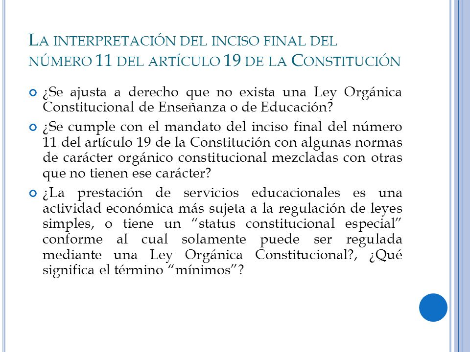 L A INTERPRETACIÓN DEL INCISO FINAL DEL NÚMERO 11 DEL ARTÍCULO 19 DE LA C ONSTITUCIÓN ¿Se ajusta a derecho que no exista una Ley Orgánica Constitucion
