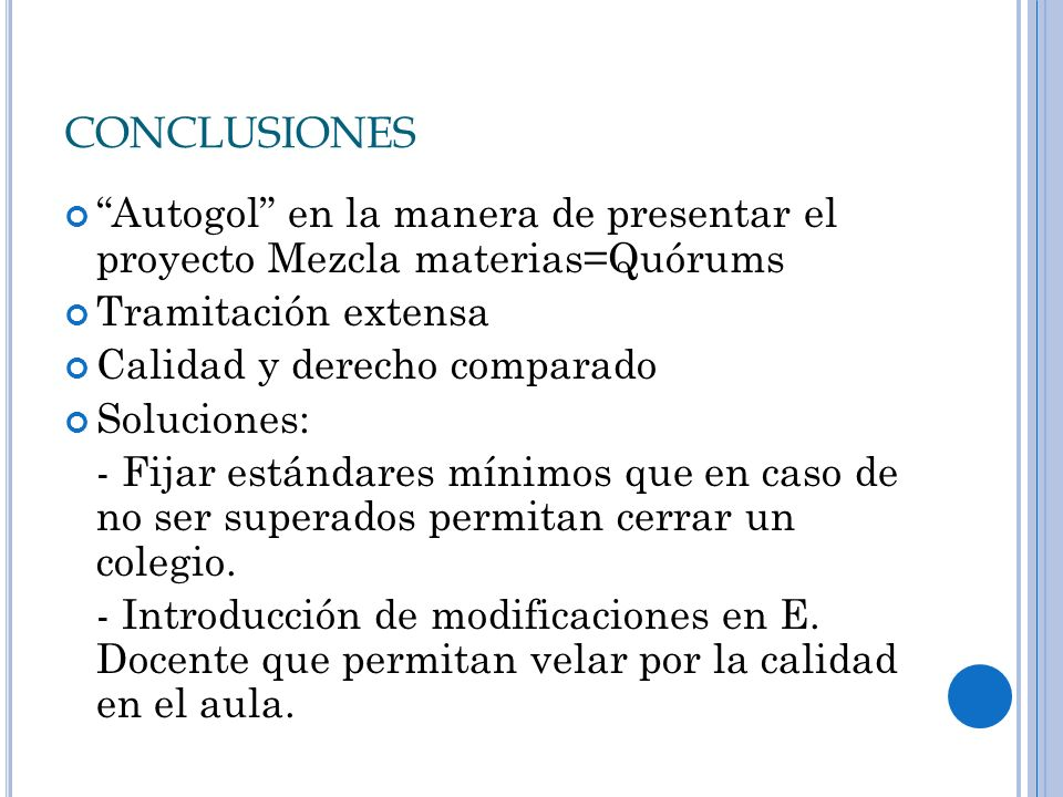 CONCLUSIONES Autogol en la manera de presentar el proyecto Mezcla materias=Quórums Tramitación extensa Calidad y derecho comparado Soluciones: - Fijar