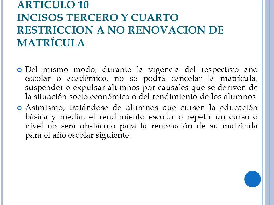 ARTICULO 10 INCISOS TERCERO Y CUARTO RESTRICCION A NO RENOVACION DE MATRÍCULA Del mismo modo, durante la vigencia del respectivo año escolar o académi