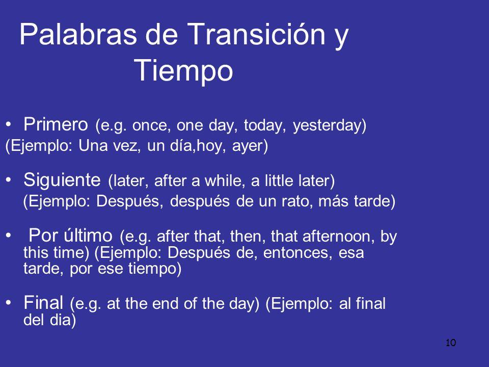 10 Palabras de Transición y Tiempo Primero (e.g. once, one day, today, yesterday) (Ejemplo: Una vez, un día,hoy, ayer) Siguiente (later, after a while