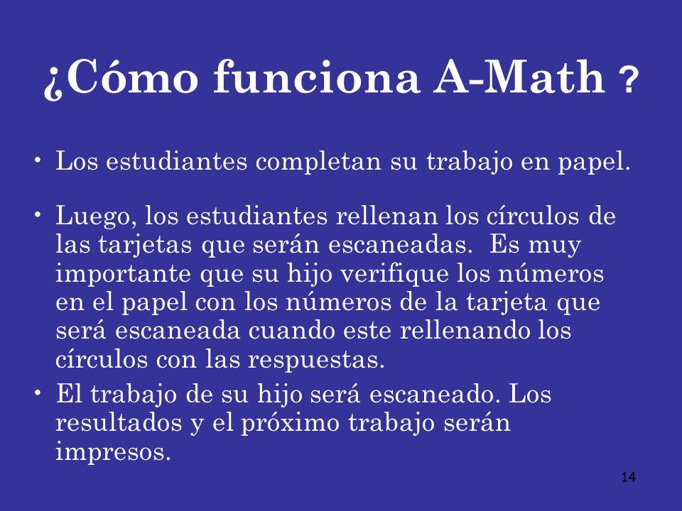 14 ¿Cómo funciona A-Math ? Los estudiantes completan su trabajo en papel. Luego, los estudiantes rellenan los círculos de las tarjetas que serán escan
