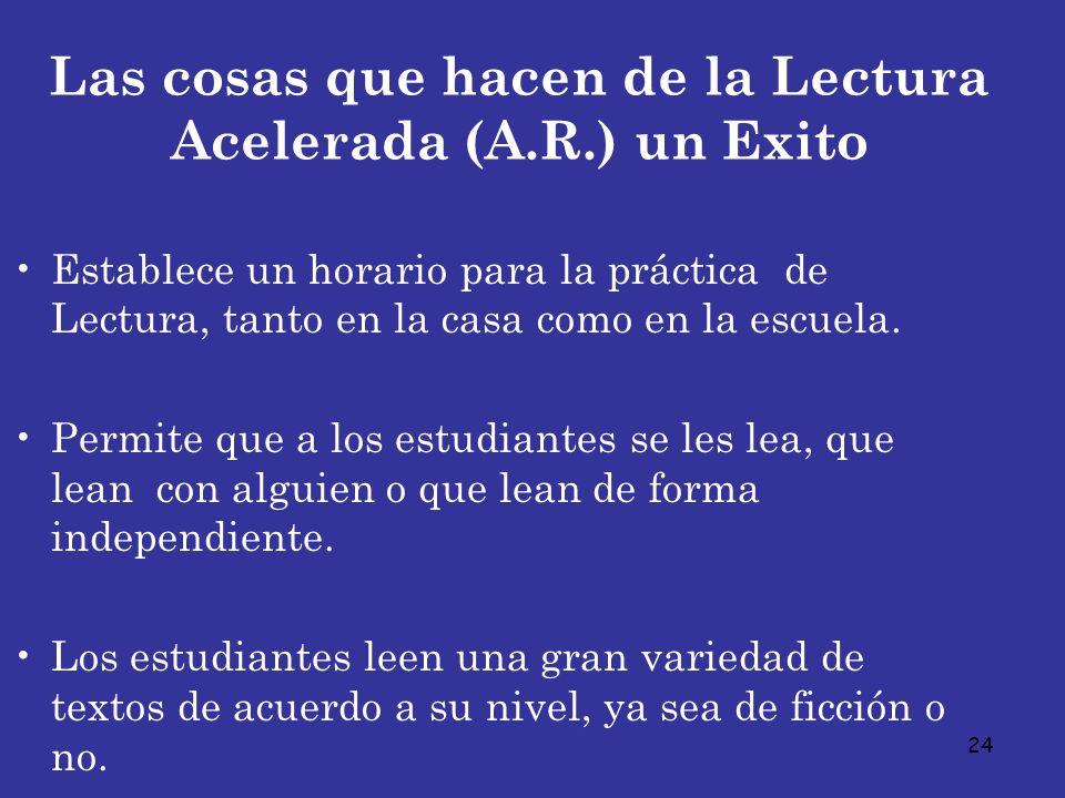 24 Las cosas que hacen de la Lectura Acelerada (A.R.) un Exito Establece un horario para la práctica de Lectura, tanto en la casa como en la escuela.