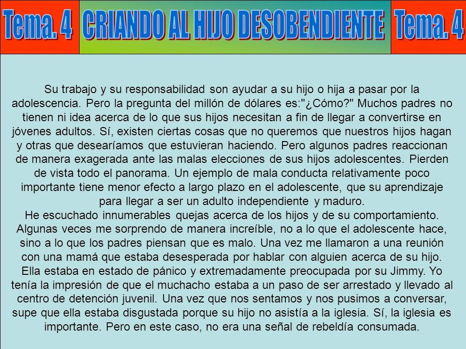 Tema 4: Desobediencia F Al mismo tiempo, lo que hace que la crianza de los hijos sea una labor tan difícil es que es un error pensar que el comportamiento de un hijo desobediente no es grave.