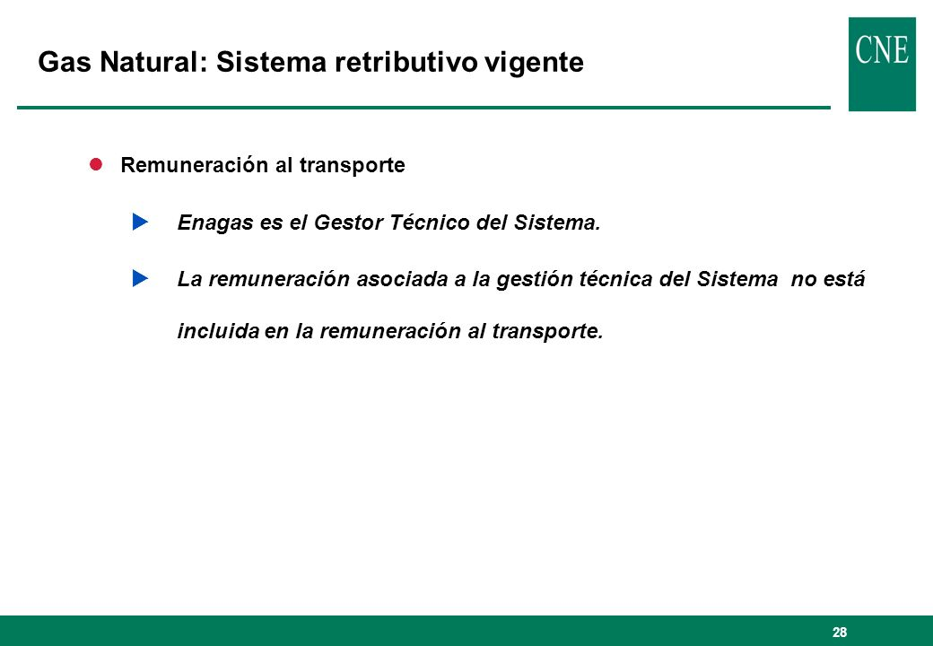 28 lRemuneración al transporte Enagas es el Gestor Técnico del Sistema. La remuneración asociada a la gestión técnica del Sistema no está incluida en