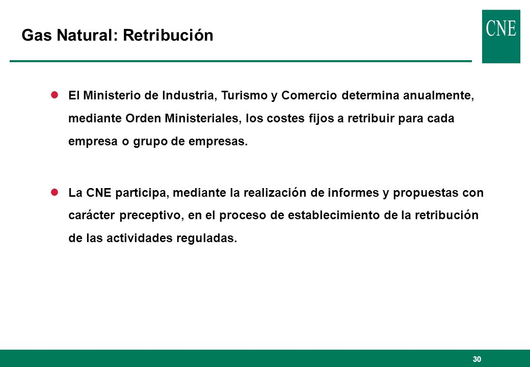 30 Gas Natural: Retribución lEl Ministerio de Industria, Turismo y Comercio determina anualmente, mediante Orden Ministeriales, los costes fijos a retribuir para cada empresa o grupo de empresas.