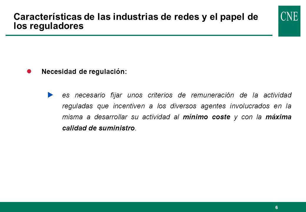 6 lNecesidad de regulación: es necesario fijar unos criterios de remuneración de la actividad reguladas que incentiven a los diversos agentes involucrados en la misma a desarrollar su actividad al mínimo coste y con la máxima calidad de suministro.