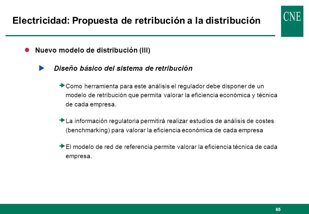 65 lNuevo modelo de distribución (III) Diseño básico del sistema de retribución Como herramienta para este análisis el regulador debe disponer de un modelo de retribución que permita valorar la eficiencia económica y técnica de cada empresa.