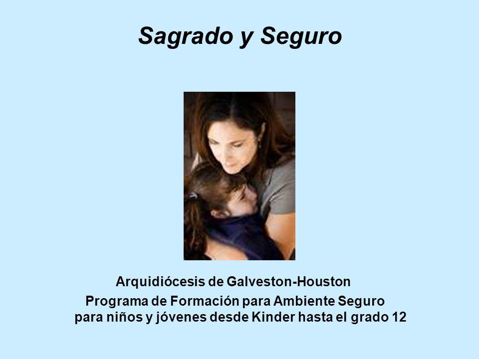Sagrado y Seguro Arquidiócesis de Galveston-Houston Programa de Formación para Ambiente Seguro para niños y jóvenes desde Kinder hasta el grado 12