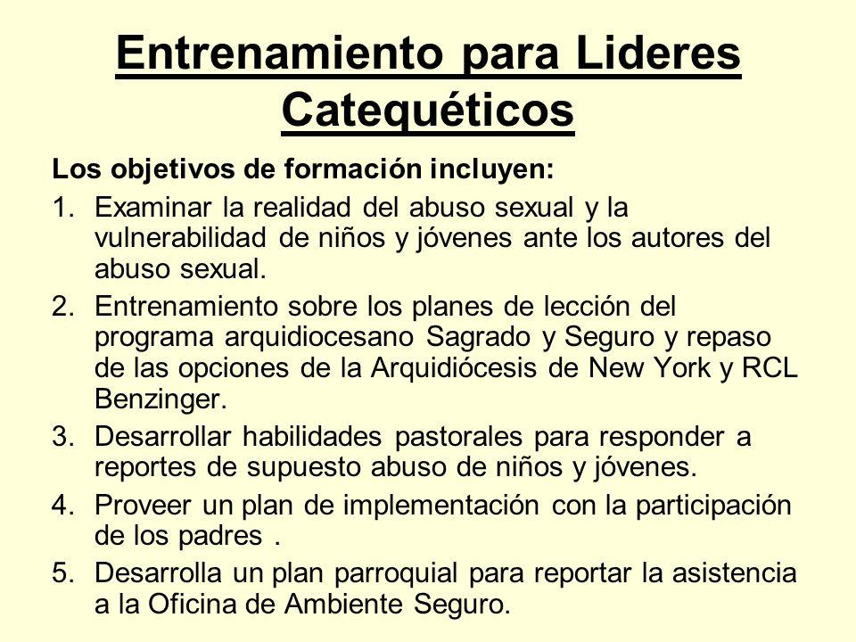 Entrenamiento para Lideres Catequéticos Los objetivos de formación incluyen: 1.Examinar la realidad del abuso sexual y la vulnerabilidad de niños y jóvenes ante los autores del abuso sexual.