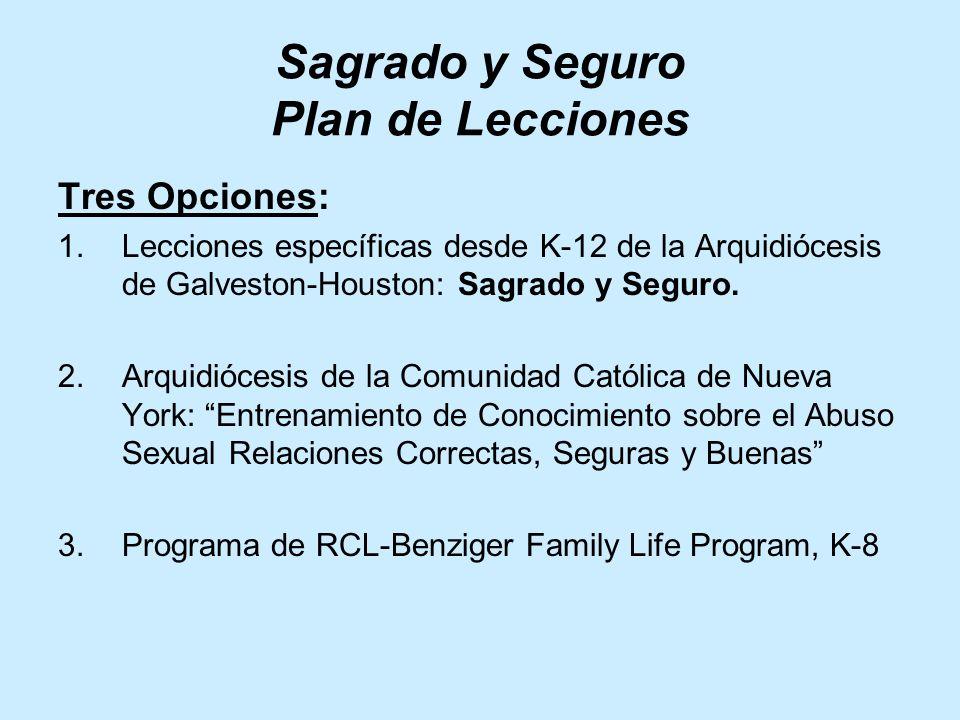 Sagrado y Seguro Plan de Lecciones Tres Opciones: 1.Lecciones específicas desde K-12 de la Arquidiócesis de Galveston-Houston: Sagrado y Seguro.